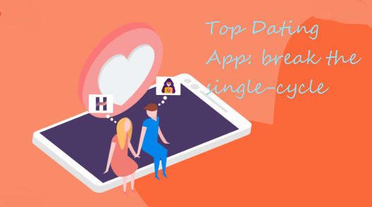 Top Dating App: break the single cycle