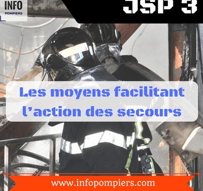 JSP3 # INCENDIE : Alimentation, établissements, extinction – Les moyens facilitant l'action des secours
