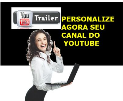 Trailer no Youtube – Personalize Sua Interface do Canal do Youtube