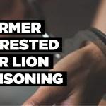 Farmer arrested for lion poisoning
