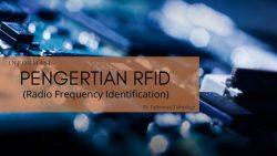 Apa Itu RFID? Pengertian, Fungsi dan Cara Kerjanya