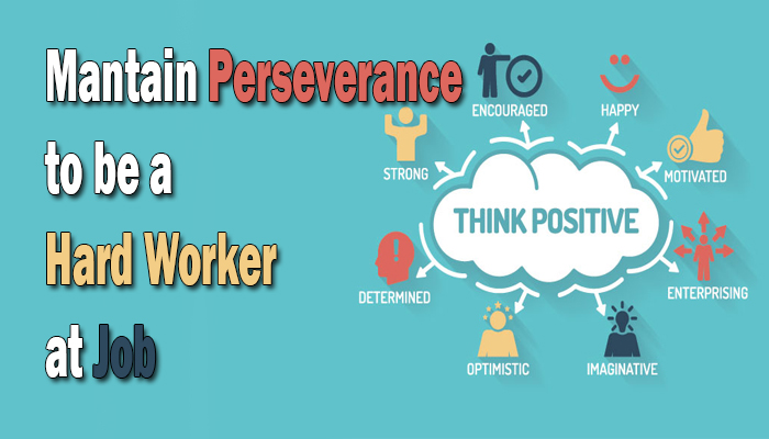 Maintain Perseverance to be a Hard Worker at Job