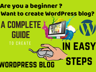 How to create a WordPress Blog in easy steps: Complete Guide for beginners in 2019