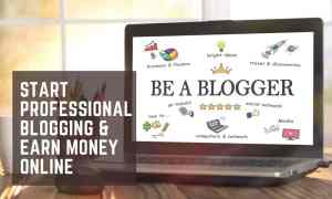 how to start professional blogging and make money online