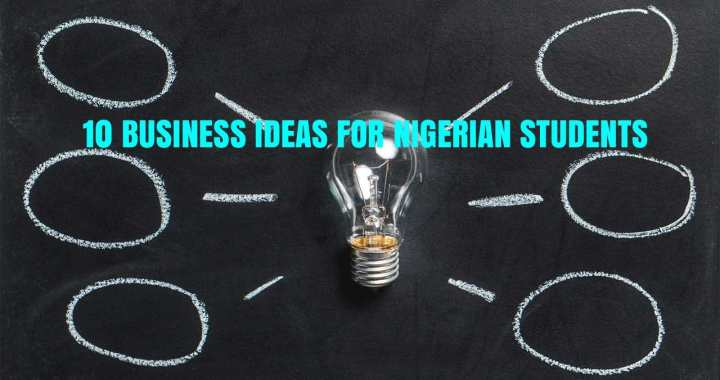 10 Business Ideas for Nigerian Students