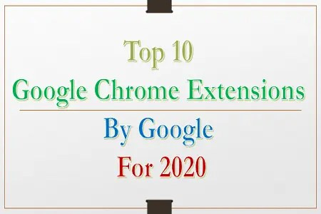 Top 10 Best Google Chrome Extensions by Google for 2020