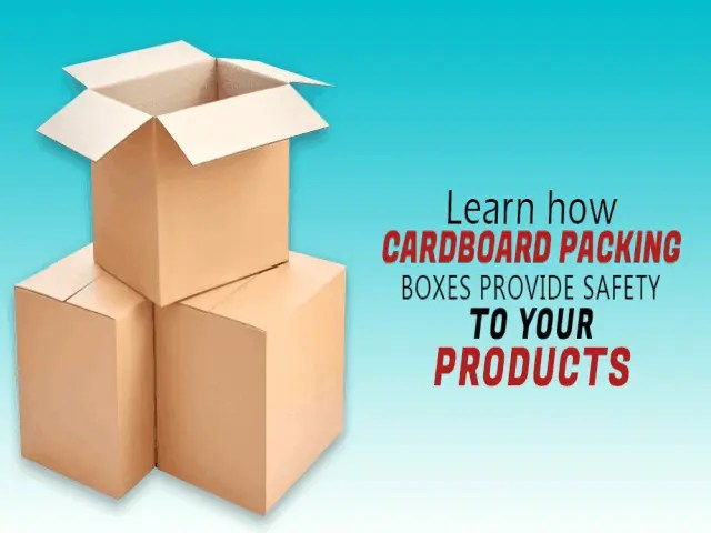 Learn how Cardboard Packing Boxes provide Safety to your Products