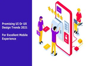 Promising UI Or UX Design Trends 2021 For Excellent Mobile Experience