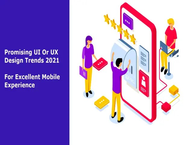 Promising UI Or UX Design Trends 2021 - For Excellent Mobile Experience
