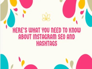 Here's What You Must To Know About Instagram SEO And Hashtags