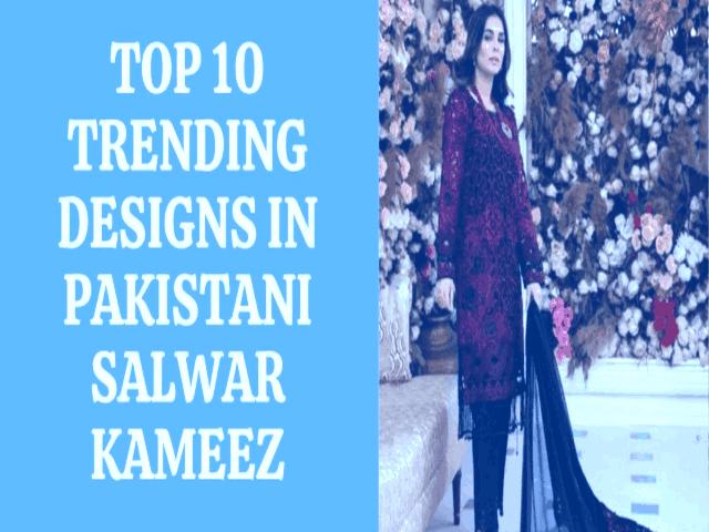 top 10 trending designs in pakistani salwar kameez