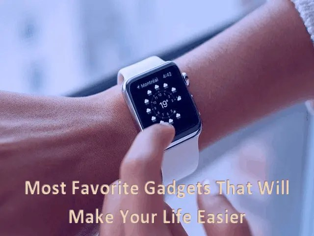 7 Most Favorite Gadgets That Will Make Your Life Easier