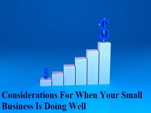 Considerations For When Your Small Business Is Doing Well