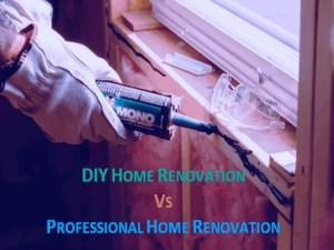 DIY Home Renovation Vs Professional Home Renovation