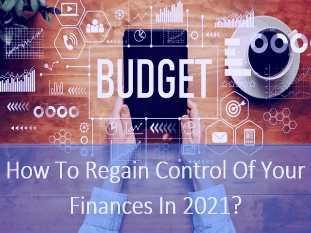 How To Regain Control Of Your Finances In 2021