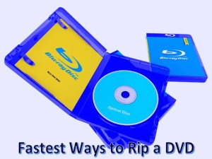 The 2 Fastest Ways to Rip a DVD