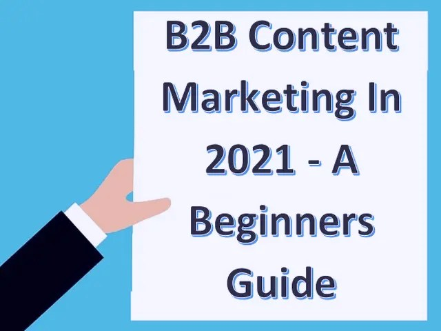 B2B Content Marketing In 2021 - A Beginners Guide