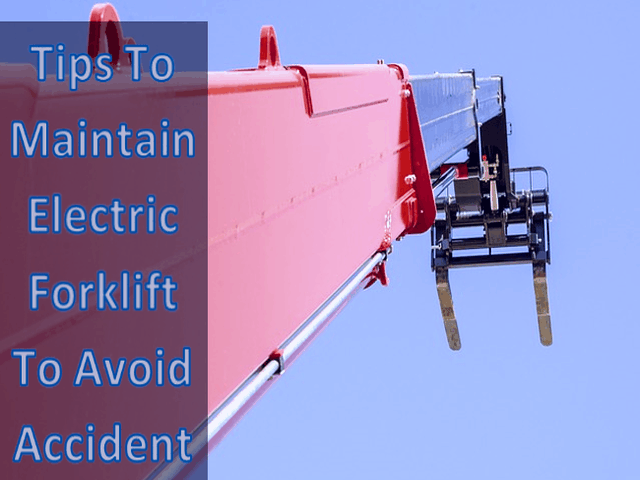 Tips To Maintain Electric Forklift To Avoid Accidents