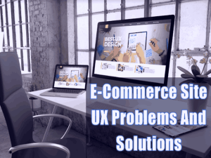 4 E-Commerce Site UX Problems And How To Resolve Them