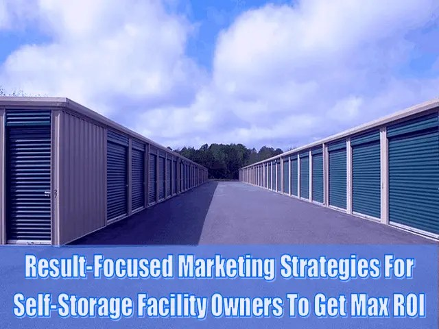 5 Result-Focused Marketing Strategies For Self-Storage Facility Owners To Get Max ROI