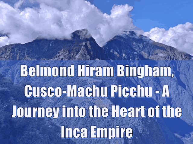 Belmond Hiram Bingham, Cusco-Machu Picchu - A Journey into the Heart of the Inca Empire