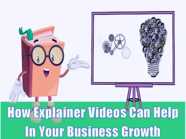 How Explainer Videos Can Help In Your Business Growth 2021