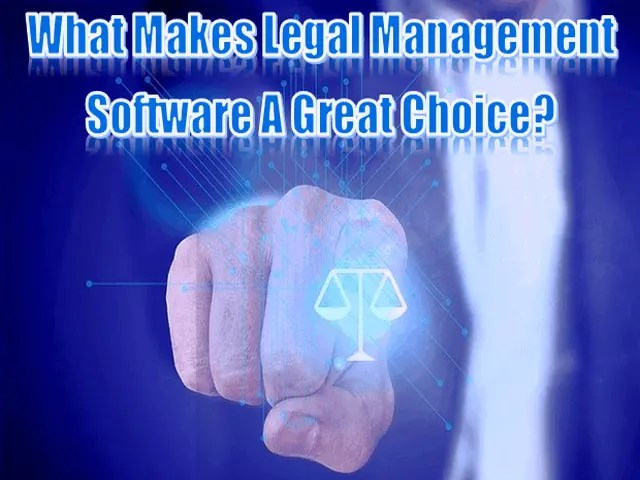 What Makes Legal Management Software A Great Choice