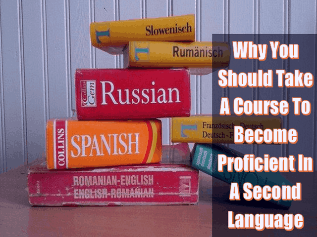 Why You Should Take A Course To Become Proficient In A Second Language