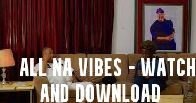 All Na Vibes – Watch and Download