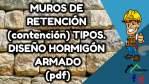 MUROS DE RETENCIÓN (contención) TIPOS. DISEÑO HORMIGÓN ARMADO