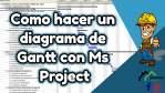 Como hacer un diagrama de Gantt con Ms Project