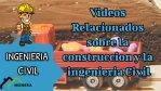 Videos relacionados con la construcción y la ingeniería civil