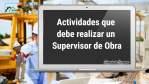 Actividades que debe realizar un Supervisor de Obra