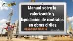 Manual sobre la valorización y liquidación de contratos en obras civiles