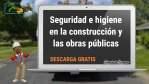 Seguridad e higiene en la construcción y las obras públicas