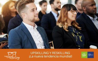 UPSKILLING Y RESKILLING ¡La nueva tendencia mundial!