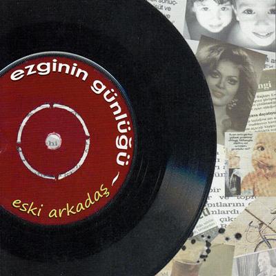 Eski Arkadaş albüm kapağı Ezginin Günlüğü eski geçmiş Türkan Şoray retro plak müzik grubu