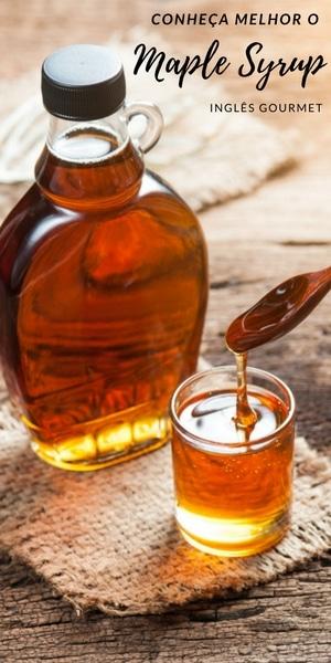 Conheça melhor o Maple Syrup | Inglês Gourmet