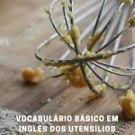 Vocabulário básico em inglês dos utensílios necessários para preparar bolos, muffins, cupcakes…