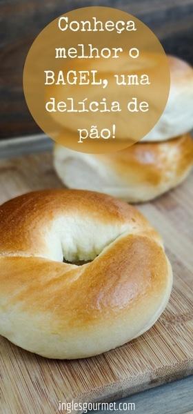 Conheça melhor o Bagel, uma delícia de pão! | Inglês Gourmet