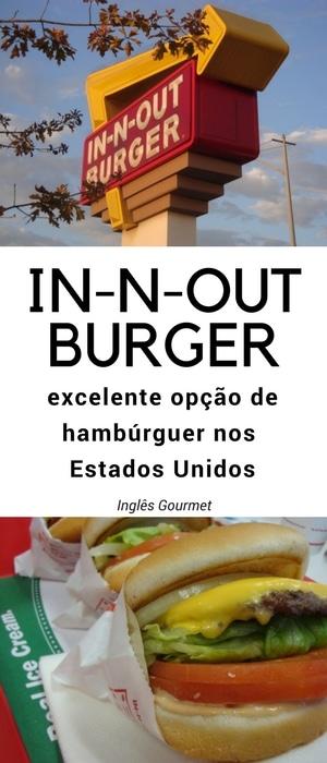 IN-N-OUT Burger: excelente opção de hambúrguer nos Estados Unidos | Inglês Gourmet