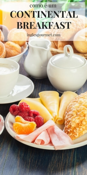 Como é um Continental Breakfast | Inglês Gourmet