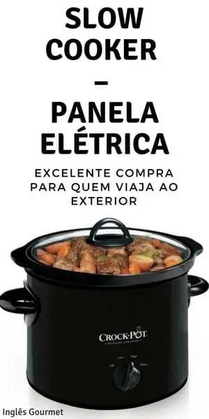 Slow Cooker – Panela Elétrica: excelente compra para quem viaja ao exterior | Inglês Gourmet