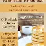 Últimos dias para aproveitar o preço promocional do eBook American Breakfast!