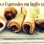 """5 Palavras e Expressões em Inglês com a Letra """"E"""""""