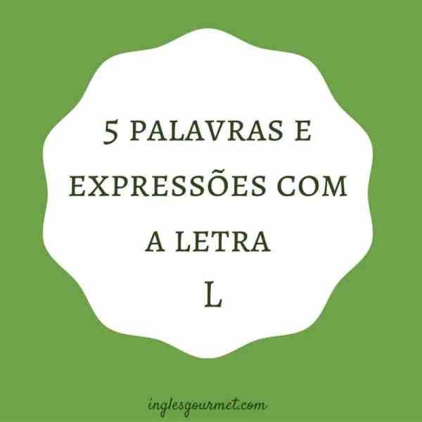5 palavras e expressões com a letra L