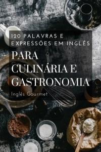 120 Palavras e Expressões em Inglês para Culinária e Gastronomia