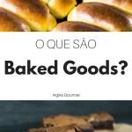 O que são Baked Goods?