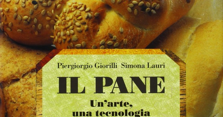IL PANE. UN'ARTE, UNA TECNOLOGIA di Piergiorgio Giorilli e Simona Lauri