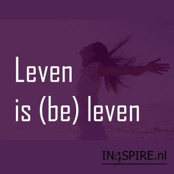 Spreuk: Leven is (be) leven